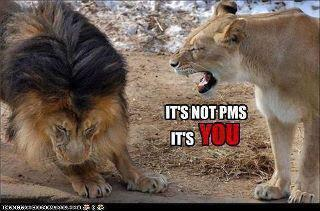 not PMS its you