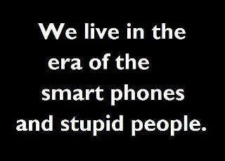 smart phones stupid people