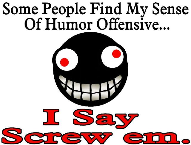 some people find my sense of humor offensive