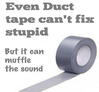 duct tape not fix stupid