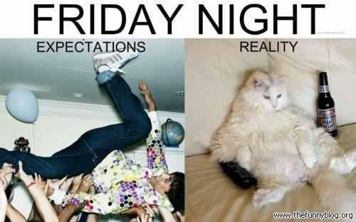 Friday expectation reality
