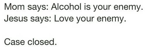 alcohol enemy love your enemy X