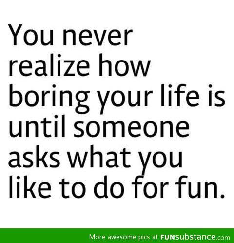 boring life