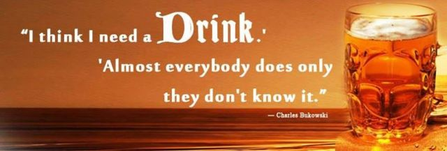 Bukowski everybody need drink X