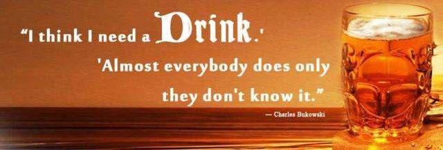 Bukowski everybody need drink X