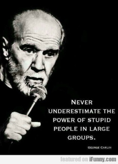 Carlin never underestimate stupid X