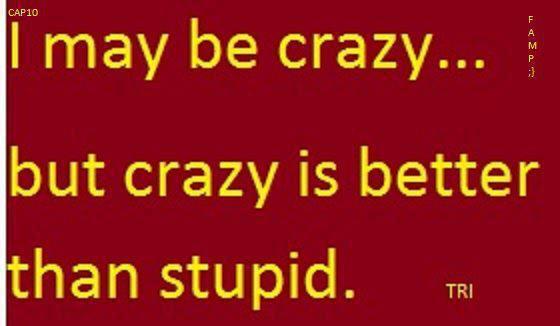 crazy better than stupid X