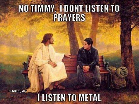 Jesus listens Metal not prayers X