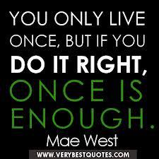 live once is enough