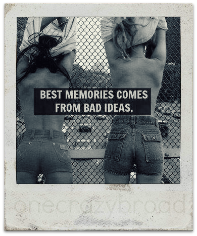 memories bad ideas