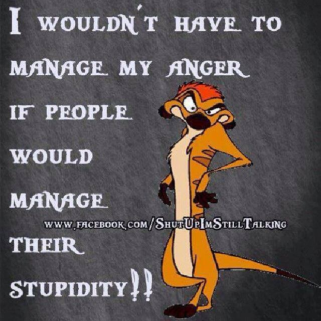 stupidity manage anger X
